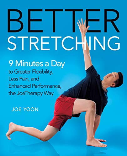 Yoon, J: Better Stretching: 9 Minutes a Day to Greater Flexibility, Less Pain, and Enhanced Performance, the Joetherapy Way