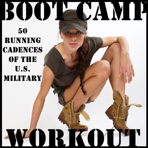 Boot Camp Workout: 50 Running Cadences of the U.S. Military