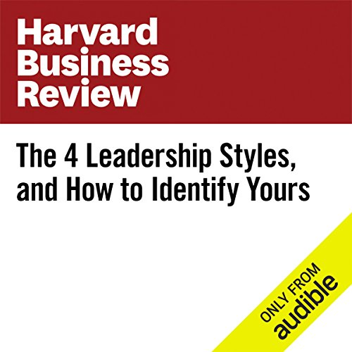 The 4 Leadership Styles, and How to Identify Yours audiobook cover art