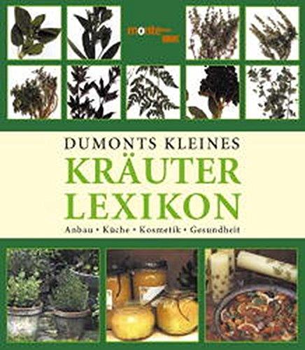 DuMonts kleines Kräuter-Lexikon: Anbau, Küche, Kosmetik, Gesundheit
