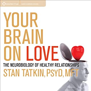 Your Brain on Love     The Neurobiology of Healthy Relationships	              By:                                                                                                                                 Stan Tatkin PsyD                               Narrated by:                                                                                                                                 Stan Tatkin PsyD                      Length: 5 hrs and 50 mins     1,134 ratings     Overall 4.8