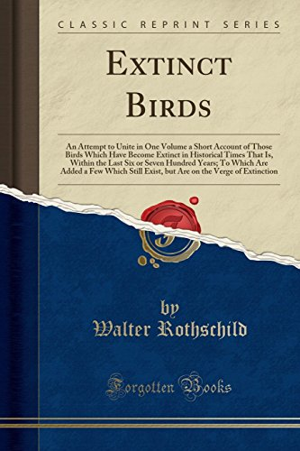 Extinct Birds: An Attempt to Unite in One Volume a Short Account of Those Birds Which Have Become Extinct in Historical Times That Is, Within the Last Six or Seven Hundred Years; To Which Are Added a Few Which Still Exist, But Are on the Verge of Extinctiの詳細を見る