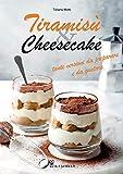 tiramisù & cheesecake. tante versioni da preparare a da gustare. ediz. illustrata