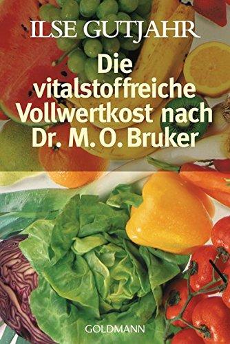 Gutjahr, Ilse:<br />Die vitalstoffreiche Vollwertkost nach Dr. M. O. Bruker.