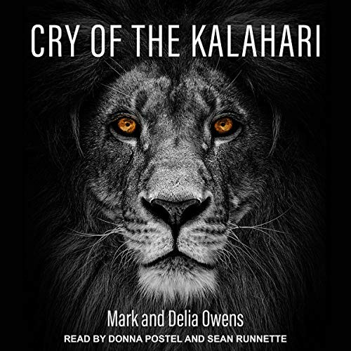 Cry of the Kalahari                   By:                                                                                                                                 Mark Owens,                                                                                        Delia Owens                               Narrated by:                                                                                                                                 Donna Postel,                                                                                        Sean Runnette                      Length: 14 hrs and 23 mins     11 ratings     Overall 4.8