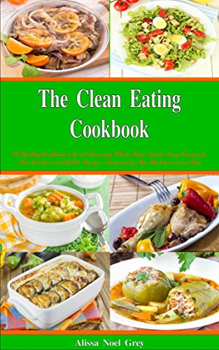 The Clean Eating Cookbook: 101 Amazing Whole Food Salad, Soup, Casserole, Slow Cooker and Skillet Recipes Inspired by The Mediterranean Diet (Free Gift) ... Weight Loss Diets Book 1) (English Edition)