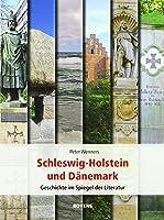 Schleswig-Holstein und Daenemark: Geschichte im Spiegel der Literatur