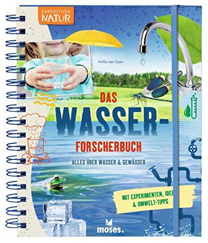 Expedition Natur: Das Wasserforscherbuch   Alles über Wasser & Gewässer   Mit zahlreichen Experimenten ab 8 Jahren