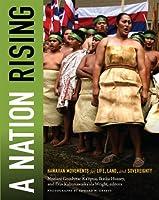 A Nation Rising: Hawaiian Movements for Life, Land, and Sovereignty (Narrating Native Histories)