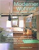 Moderner Wohnstil: 1000 Einrichtungsideen für die Gestaltung von Wänden, Böden, Fenstern und Möbeln