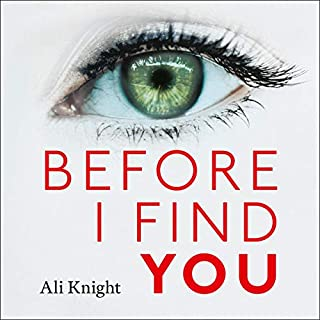 Before I Find You                   By:                                                                                                                                 Ali Knight                               Narrated by:                                                                                                                                 Candida Gubbins                      Length: 9 hrs and 57 mins     6 ratings     Overall 3.5
