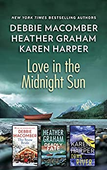 Love In The Midnight Sun/The Snow Bride/Deadly Fate/Down River by [Debbie Macomber, Heather Graham, Karen Harper]