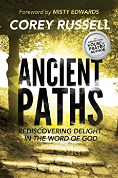 Ancient Paths: Rediscovering Delight in the Word of God by [Corey Russell]