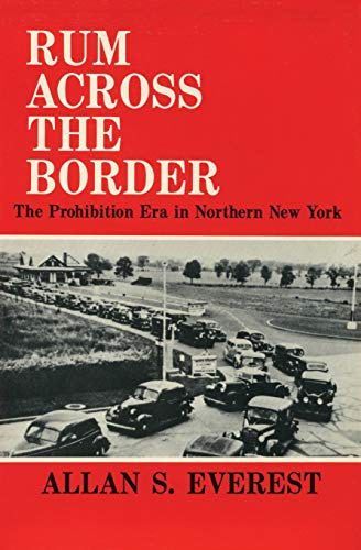 Rum Across the Border: The Prohibition Era in Northern New York (New York State Series)