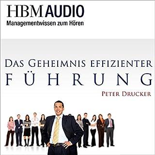 Das Geheimnis effizienter Führung     Managementwissen zum Hören - HBM Audio              Autor:                                                                                                                                 Peter Drucker                               Sprecher:                                                                                                                                 Christoph Hauschild                      Spieldauer: 30 Min.     13 Bewertungen     Gesamt 3,7