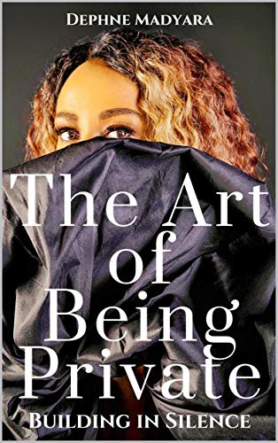 THE ART OF BEING PRIVATE: Building In Silence (English Edition)