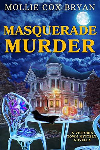 Masquerade Murder: A Victoria Town Mystery Novella (Victoria Town Mysteries Book 2) by [Mollie Cox Bryan]
