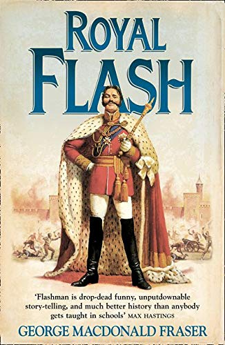 Royal Flash: From the Flashman Papers, 1842-43 and 1847-48. Edited and Arranged by George MacDonald Fraser (Royal Flash)