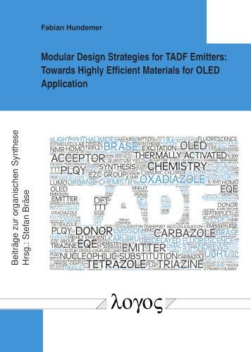 Modular Design Strategies for TADF Emitters: Towards Highly Efficient Materials for OLED Application (Beiträge zur organischen Synthese, Band 84)