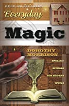 Everyday Magic: Spells & Rituals for Modern Living (Everyday Series Book 1)