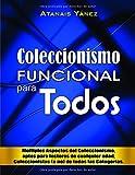 """Coleccionismo FUNCIONAL para todos: """"Múltiples aspectos del Coleccionismo, aptos para lectores de cualquier edad, Coleccionistas (o no) de todas las categorías"""" (Lideres Coleccionistas)"""