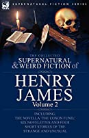 The Collected Supernatural and Weird Fiction of Henry James: Volume 2-Including the Novella 'The Coxon Fund, ' Six Novelettes and Four Short Stories O