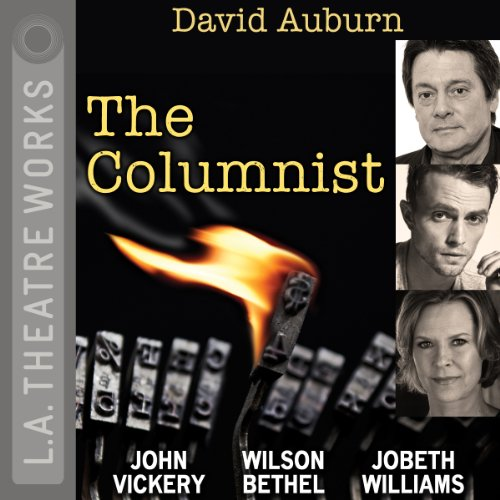 The Columnist                   By:                                                                                                                                 David Auburn                               Narrated by:                                                                                                                                 Tara Lynne Barr,                                                                                        Wilson Bethel,                                                                                        John Getz,                   and others                 Length: 1 hr and 55 mins     1 rating     Overall 4.0