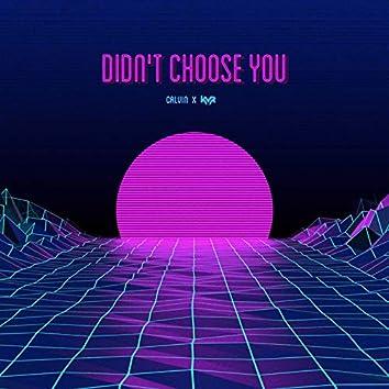 Didn't Choose You