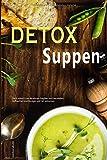 Detox Suppen Diät Kochbuch zum Abnehmen, Stoffwechsel beschleunigen und Fett verbrennen