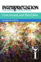 First, Second, and Third John (INTERPRETATION, A BIBLE COMMENTARY FOR TEACHING AND PREACHING)