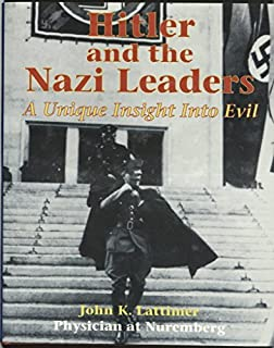 Hitler and the Nazi Leaders: A Unique Insight into Evil by John K. Lattimer (1999-11-25)