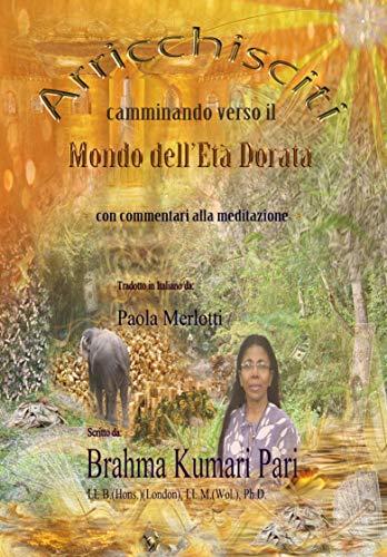 Arricchisciti camminando verso il Mondo dell'Età Dorata (con commentari alla meditazione) (Italian Edition)