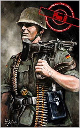 Plan B: Die Abenteuer eines Soldaten der Bundeswehr im Kalten Krieg