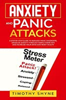 Anxiety and Panic Attacks: A Step by Step Guide to Manage Panic Disorders, Dissolve Anxiety Through Simple Exercises and Increase Your Mind and Body Health