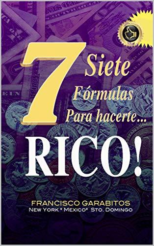 Siete Formulas para hacerte Rico: Lea y aprenda a progresar en una hora!