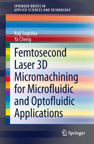 Femtosecond Laser 3D Micromachining for Microfluidic and Optofluidic Applications (SpringerBriefs in Applied Sciences and Technology) (English Edition)