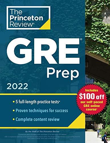 Princeton Review GRE Prep, 2022: 5 Practice Tests + Review & Techniques + Online Features (2022) (Graduate School Test Preparation)