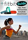 Fitbit Guide: Tips, Tricks And Essentials Everybody Should Know! (English Edition)