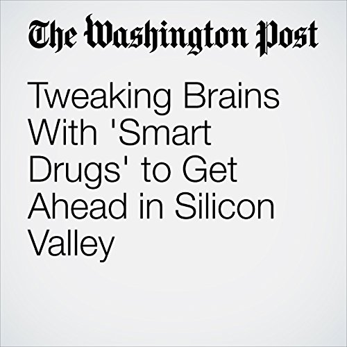 Tweaking Brains With 'Smart Drugs' to Get Ahead in Silicon Valley copertina