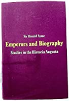 """Emperors and Biography: Studies in the """"Historia Augusta"""""""