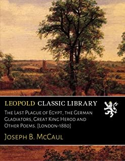 The Last Plague of Egypt, the German Gladiators, Great King Herod and Other Poems. [London-1880]
