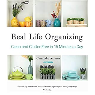 Real Life Organizing     Clean and Clutter-Free in 15 Minutes a Day              By:                                                                                                                                 Cassandra Aarssen,                                                                                        Peter Walsh                               Narrated by:                                                                                                                                 Ann Richardson                      Length: 4 hrs and 7 mins     36 ratings     Overall 4.7