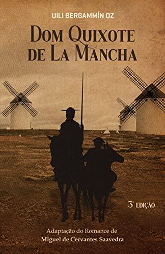 Dom Quixote de La Mancha: Adaptação do Romance de Miguel de Cervantes Saavedra por [Uili Bergammín OZ, Uili Bergammín OZ, Sandro Bier]