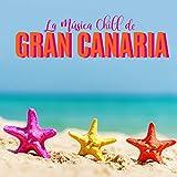 La Música Chill de Gran Canaria: Himnos de Vacaciones 2020