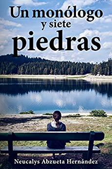 Un monólogo y siete piedras (Spanish Edition) by [Neucalys Abzueta Hernández]