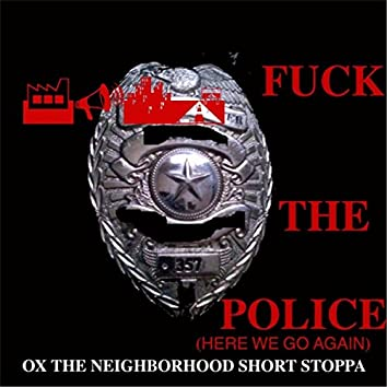 Fuck the Police (Here We Go Again)