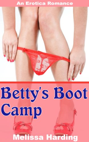 Betty's Boot Camp - An Erotica Romance (The Training Of Betty Book 1) (English Edition)