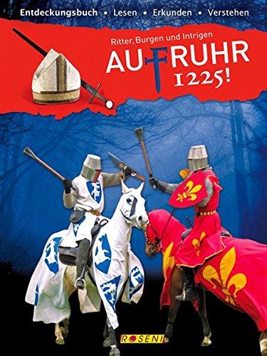 AufRuhr 1225! - Entdeckungsbuch - lesen - erkunden - verstehen.: Ritter, Burgen und Intrigen