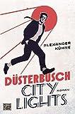 Düsterbusch City Lights: Roman (Die Düsterbusch-Romane, Band 1)