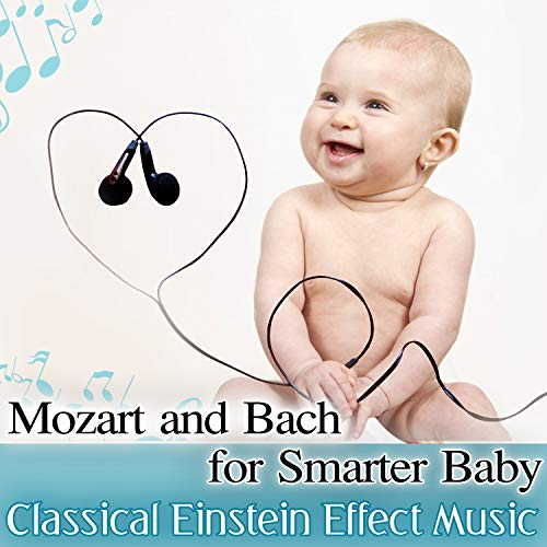 Mozart and Bach for Smarter Baby: Classical Einstein Effect Music, Correct Child Development, Calm Baby & Learn